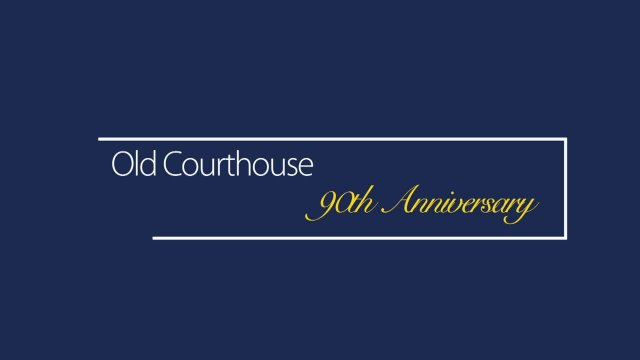 Old Courthouse 90th Anniversary