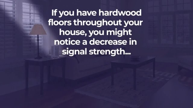 Can Hardwood Floors decrease WiFi signal strength?